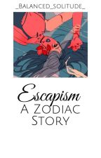 Escapism ||Zodiac story by Nemesissie