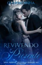 Revivendo o Presente by Clarinesinha