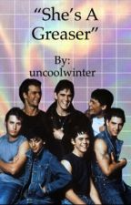 """She's a greaser""//The Outsiders by uncoolwinter"