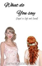What do you say (sequel to Safe and Sound) ***ON HOLD*** by newfoundgracee