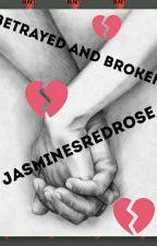 Betrayed and Broken by JasminesRedRose