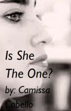 Is She The One? (Camren) by CamrenCaregui