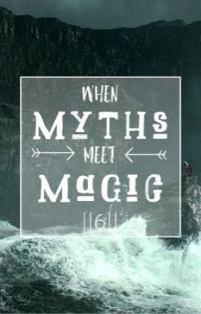 When Myths Meet Magic || 6 by Yournormalpjofangirl
