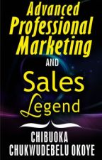 Advanced Professional Marketing & Sales Legend by Chibuoka