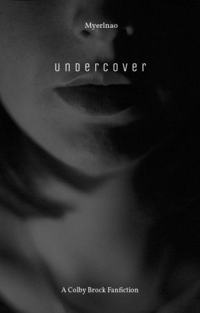Undercover (Colby Brock Fanfiction) by Myerlnao