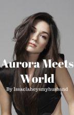 Aurora Meets World by issaclaheysmyhusband