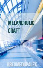 Melancholic Craft by DreamedUpAlex