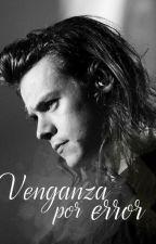 Venganza por error - Harry Styles TERMINADA by 2lucillex1d