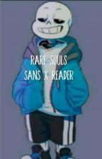 Rare Souls - Sans X Fem!Reader by th3anonymousepotato