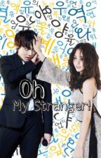 Oh my stranger! ||COMPLETED|| by HaruTrishaXX