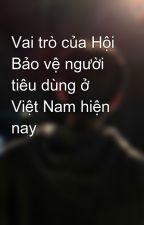Vai trò của Hội Bảo vệ người tiêu dùng ở Việt Nam hiện nay by ChCnBuddy