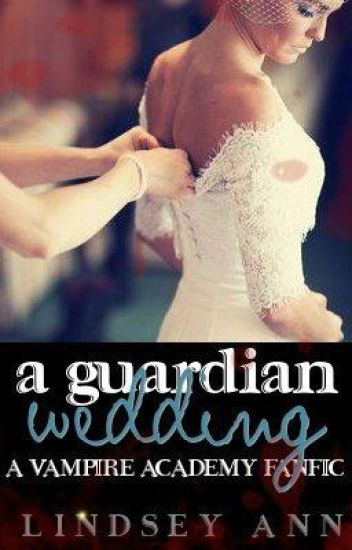 A Guardian Wedding - Vampire Academy Fan Fic