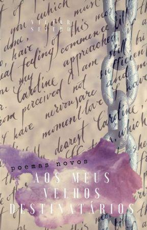 Poemas Novos Aos Velhos Destinatários by J_VictorAraujo