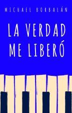 La Verdad Me Liberó  by michaelborbalan