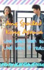 Ang Spoiled Kong Asawa(Kathniel) by OneWordCantSayEnough