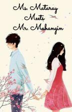 Ms.Mataray MEETS Mr.Mahangin ( BOOK 1 ) by AprilGrace417