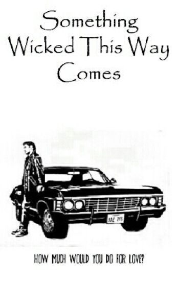 Something Wicked This Way Comes (Supernatural Fanfiction)