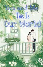 You And Me. This Is Our World. by HanaKuma
