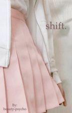 shift. | yerene au by beauty-psycho