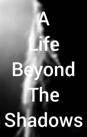 A Life Beyond The Shadows by tiffanydavis18