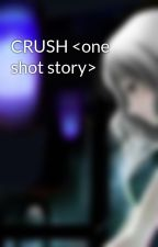 CRUSH <one shot story> by qwertylicious143
