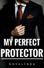 My Perfect PROTECTOR by novalynda_