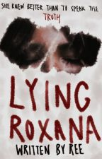 Lying Roxana (Book One of Liar Series) by thisisree02