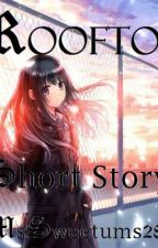 Rooftop (Short Story) ♥ by MsSweetums28