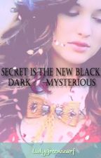 Secret is the New Black, Dark and Mysterious by LadyGreenScarf