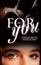 FOR YOU /18+/ by AnastasiyaSidelkina
