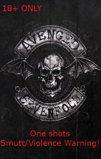 Avenged Sevenfold one shots (SMUT/VIOLENCE/TRIGGERS)
