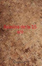 Asasina de la 15 ani by Dyana1993