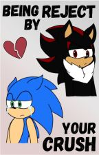 Being Reject By Your Crush (SONADOW) by BlueLeader-StH