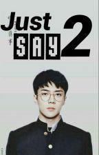 Just Say 2 [HUNZY] by YuniAndxoxo