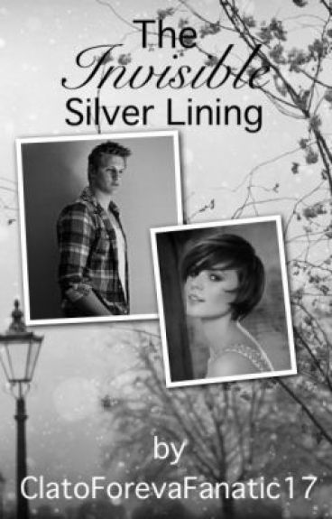 The Invisible Silver Lining [CURRENTLY BEING EDITED] by ClatoForevaFanatic17