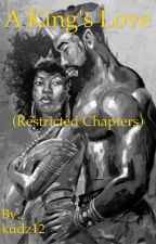 A King's Love (restricted chapters) by kudz12