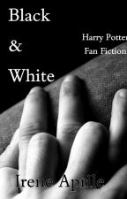 Black & White - A Harry Potter Fan Fiction by IreneAprileWriter