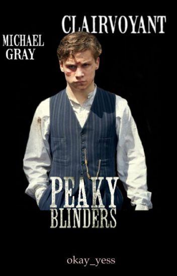 CLAIRVOYANT // Michael Gray / Peaky Blinders
