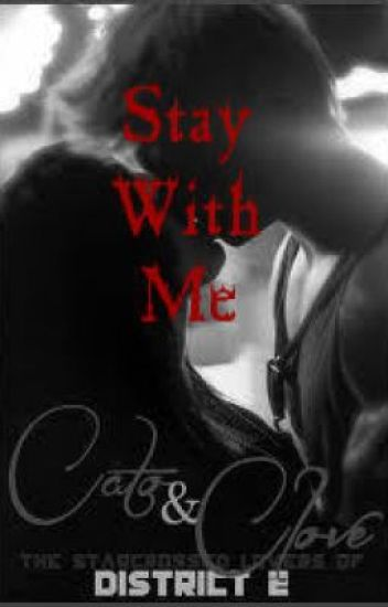Stay With Me - A Clato Hunger Games FanFic