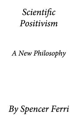 Scientific Positivism: A New Philosophy