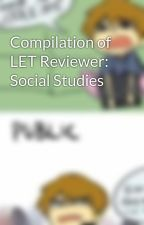 Compilation of LET Reviewer: Social Studies by dandanstories