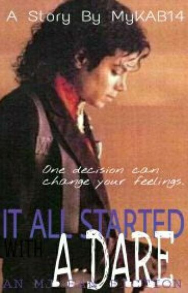 It All Started with a Dare (A Michael Jackson fan-fic) [Editing !!]