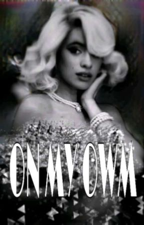 ¡¡¡...On My Own...!!! (Camila Cabello&Tu) ¡¡G!P!! by AnaScoot1994