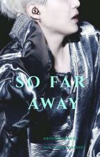 So Far Away    m.yg x y/n by AnOunceOfSuga