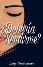 ¿Debería rendirme? by leidy__