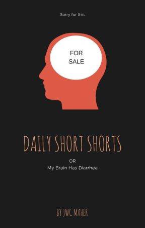 Daily Short Shorts or My Brain Has Diarrhea by JWCMaher