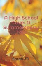 A High School Love: A Summersberry Tale by Sarah-M
