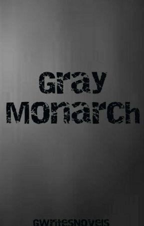 Gray Monarch by GWritesNovels
