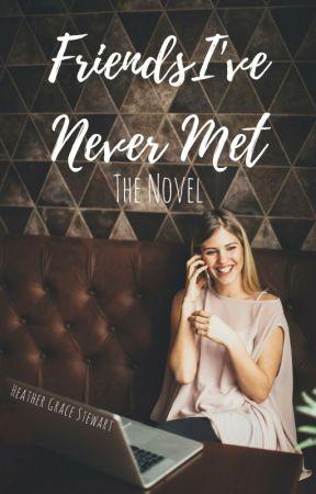 Friends I've Never Met by HeatherGraceStewart