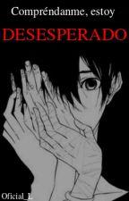 Compréndanme, estoy desesperado by oficial_L